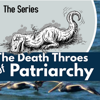 The Death Throws of Patriarchy