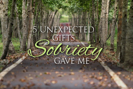 5 Unexpected Gifts Sobriety Gave Me