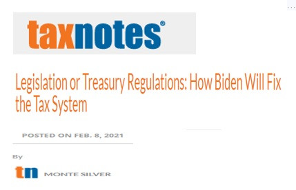Legislation or Treasury Regulations: How Biden Will Fix the Tax System - By Monte Silver