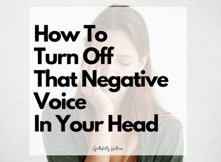 How To Turn Off That Negative Voice In Your Head