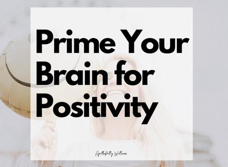 Prime Your Brain For Positivity