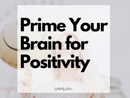 Prime Your Brain For Positivity