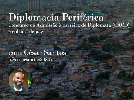 """""""Diplomacia Periférica, Concurso de Admissão à Carreira de Diplomata (CACD) e cultura de paz"""""""