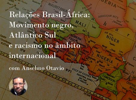 Relações Brasil-África: movimento negro, Atlântico Sul e racismo no âmbito internacional,