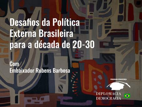 Desafios da Política Externa Brasileira para a década de 20-30 | Programa Renascença