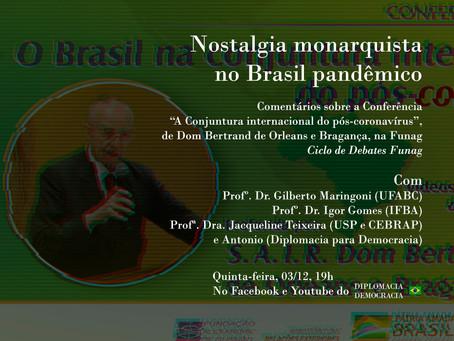 Ciclo de Debates FUNAG - Nostalgia monarquista no Brasil pandêmico