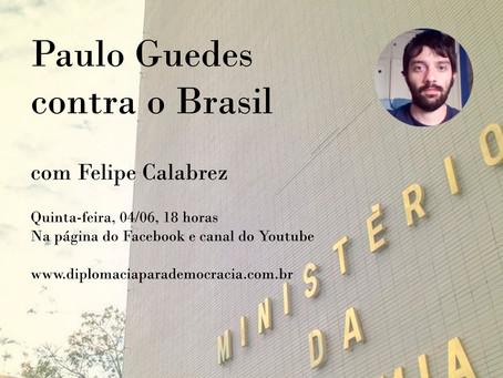 """Paulo Guedes Contra o Brasil"", com Felipe Calabrez"