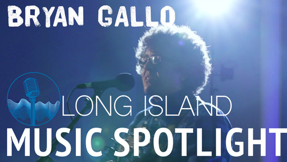 Bryan Gallo - Long Island Music Spotlight