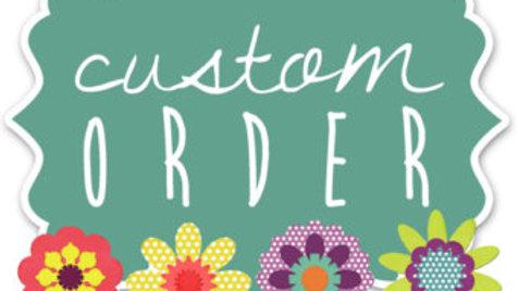 Custom Order Reserved for YOU