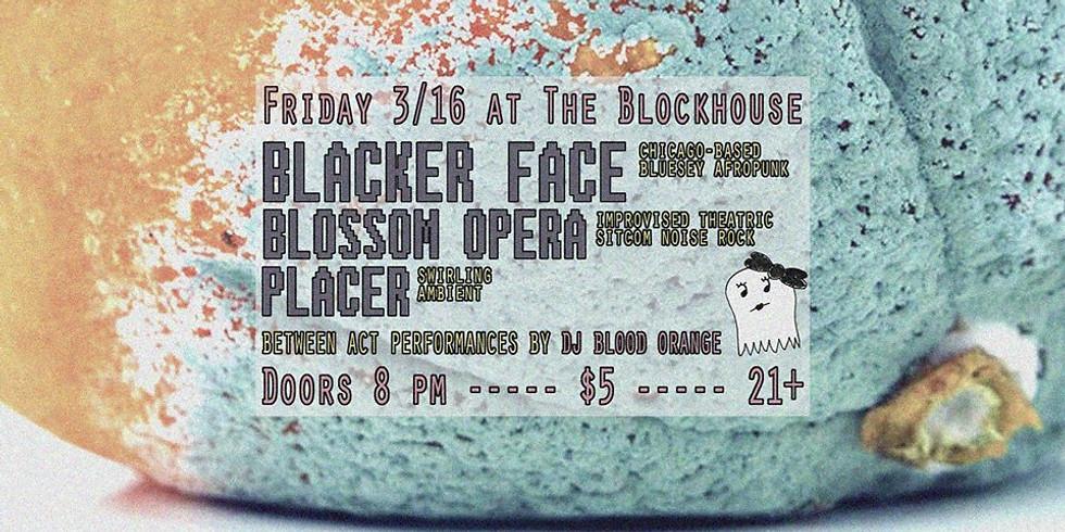 Blacker Face // Blossom Opera // 1 more TBA