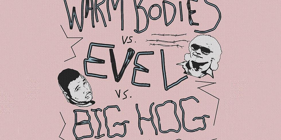 Warm Bodies w/ Evel & Big Hog