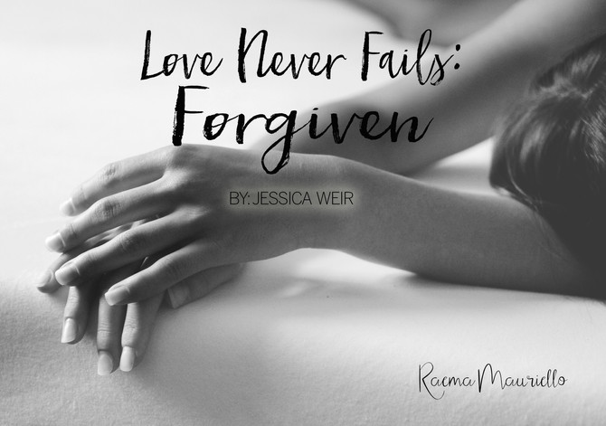 Love Never Fails: Forgiven