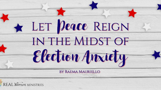 Let Peace Reign in the Midst of Election Anxiety.