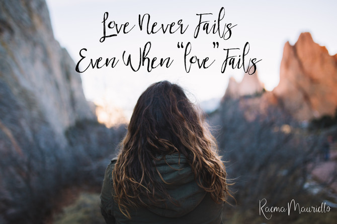 "Love Never Fails Even When ""Love"" Fails"