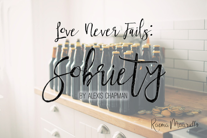Love Never Fails: Sobriety