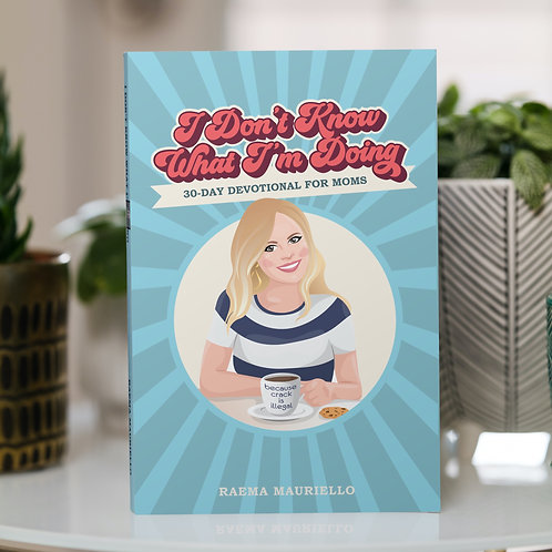 I Don't KnowWhat I'm Doing: 30-Day Devotional for Moms