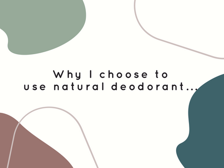 Why I choose to use natural deodorant...