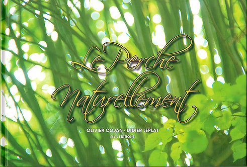 Le Perche naturellement / Didier Leplat