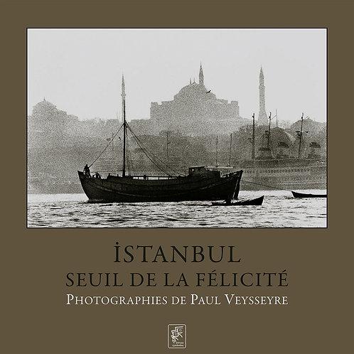 Istanbul, seuil de la félicité / Paul Veysseyre