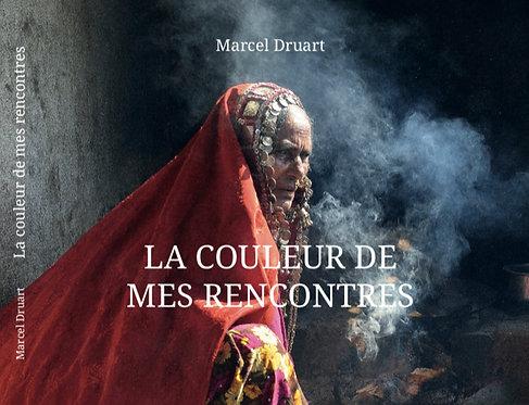La couleur de mes rencontres / Marcel Druart