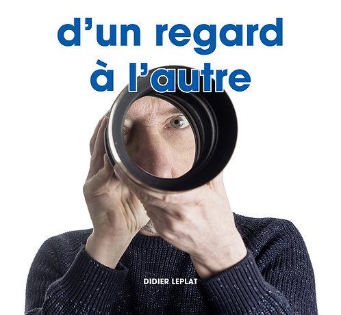 D'un regard à l'autre / Didier Leplat