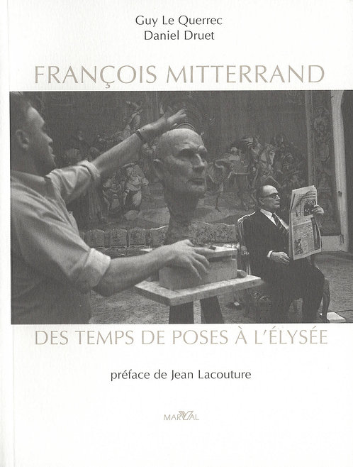 François Mitterand - Des temps de poses à l'Elysée / Guy Le Querrec