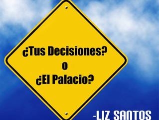 ¿Tus Decisiones? o ¿El Palacio?