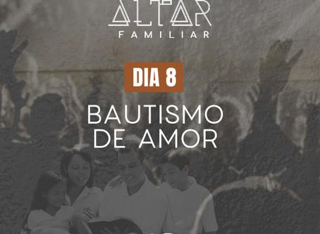 DÍA 8. BAUTISMO DE AMOR