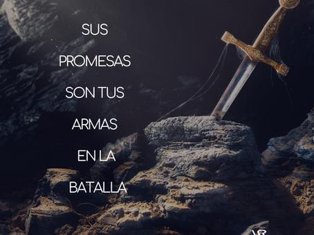 SUS PROMESAS SON TUS ARMAS EN LA BATALLA