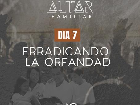 DÍA 7. ERRADICANDO LA ORFANDAD