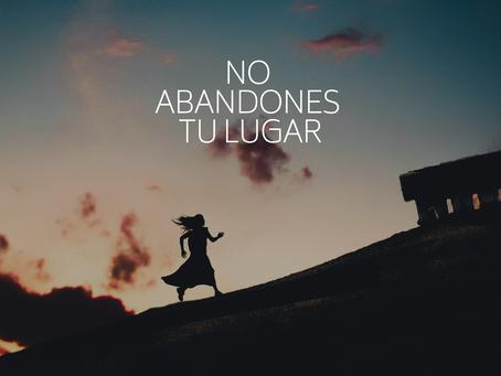 NO ABANDONES TU LUGAR