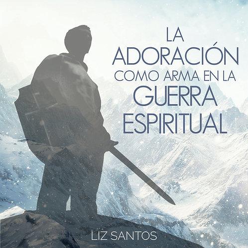 La Adoración como Arma en la Guerra Espiritual