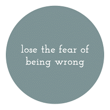 There is Nothing Wrong with Being Wrong