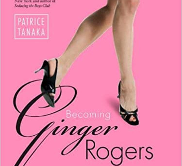 Book Review: Becoming Ginger Rogers, by Patrice Tanaka