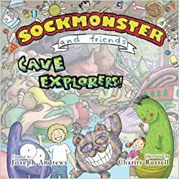 Sockmonster and Friends Cave Explorers! By Joseph Andrews