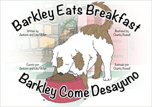 Barkley eats Breakfast/Barkley Come Desayuno by Jackson and Lisa Moller