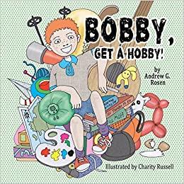 Bobby, Get A Hobby! By Andrew G. Rosen