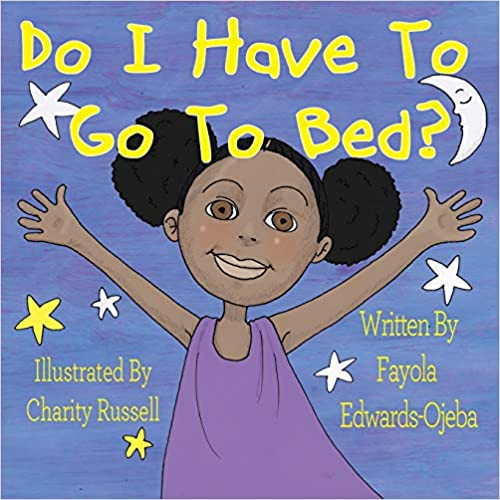 Do I Have to Go to Bed? By Fayola Edwards-OjebaaL.