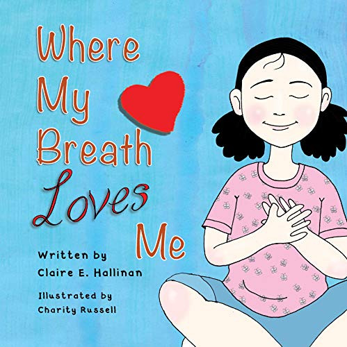 Where My Breath loves me By Claire E. Hallinan