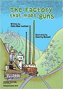 The Factory that made Guns By Dalia Mae Lachlan