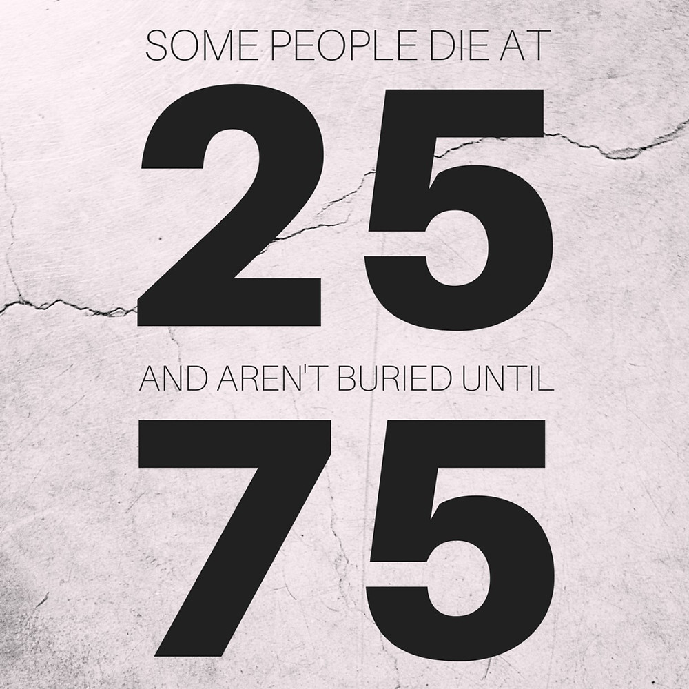 Travel quote: Some people die at 25 and aren't buried until 75.