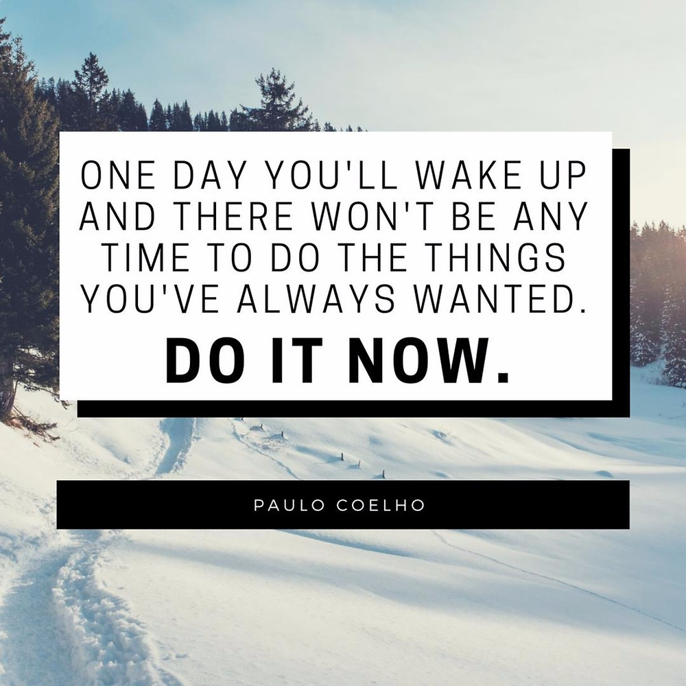 Travel quote: One day you'll wake up and there won't be time to do any of the things you've always wanted to. Do it now. | Paulo Coelho