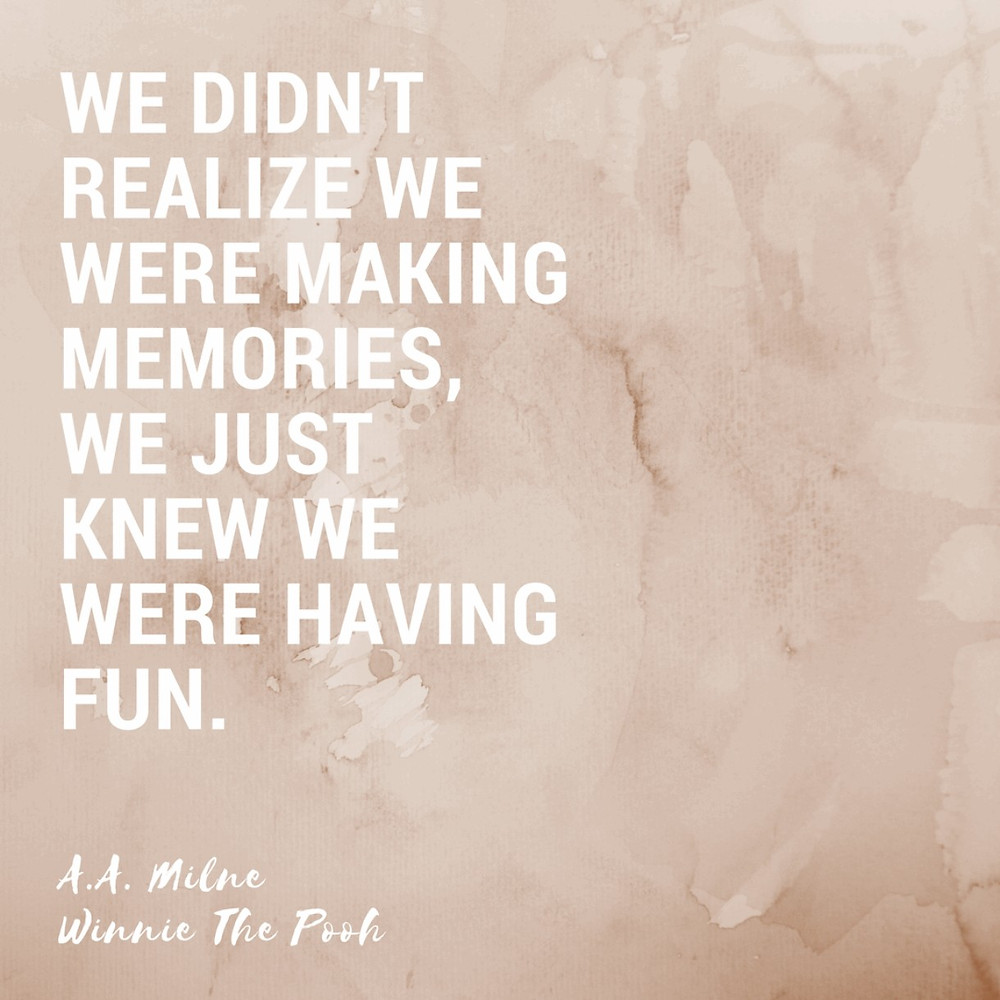 Travel quote: We didn't know we were making memories, we just knew we were having fun. | A.A. Milne, Winnie the Pooh