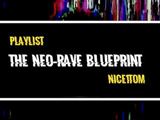 Playlist: The Neo-Rave Blueprint - NICE1TOM