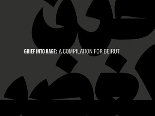 Grief Into Rage: A Fundraising Compilation For Beirut Victims