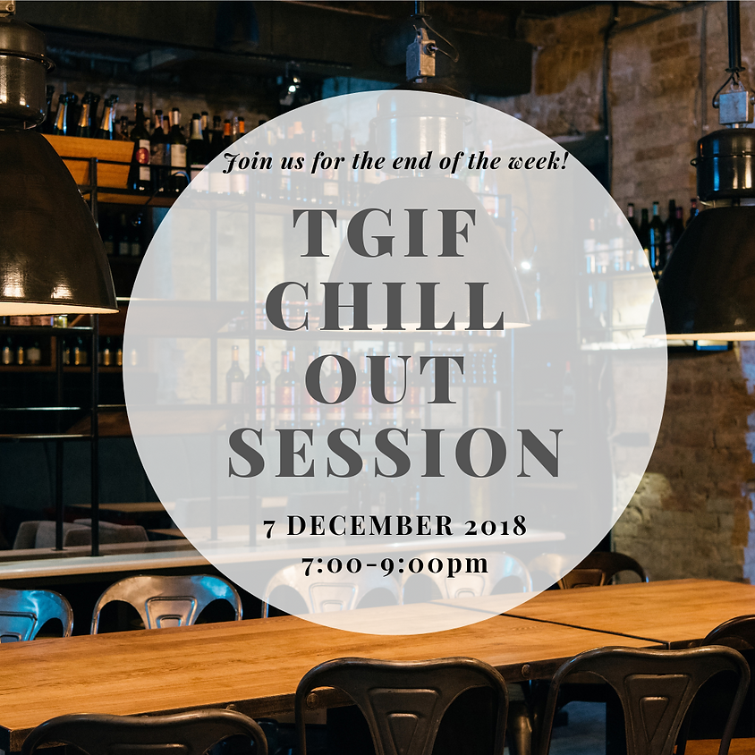 TGIF Chill Out Session (Last 2 Slots for Ladies, Sold Out for Gentlemen!)