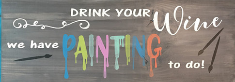 Drink Your Wine We Have Painting to Do