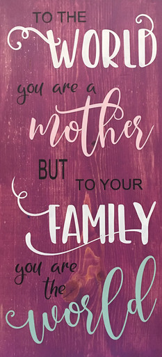 To The World You Are A Mother (Father)