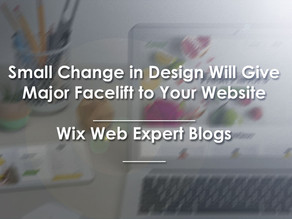 Small Change in Design Will Give Major Facelift to Your Website | Wix Web Expert Blogs