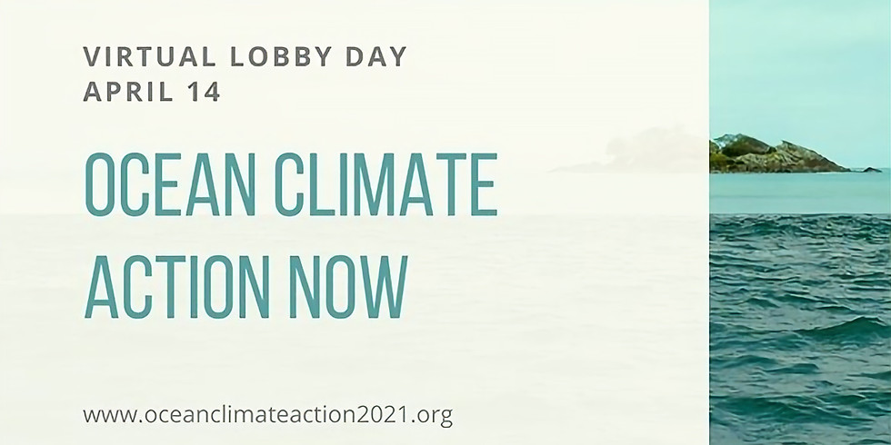 Ocean Climate Action Capitol Hill Lobby Day, Wednesday, April 14, 2021 (Virtual via Zoom)